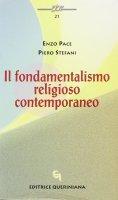 Il fondamentalismo religioso contemporaneo - Pace Enzo, Stefani Piero