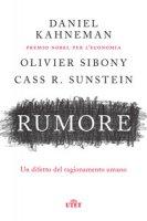 Rumore. Un difetto del ragionamento umano - Kahneman Daniel, Sibony Olivier, Sunstein Cass R.