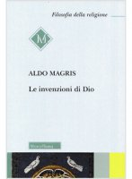 Le invenzioni di Dio - Aldo Magris