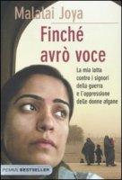 Finché avrò voce. La mia lotta contro i signori della guerra e l'oppressione delle donne afgane - Joya Malalai