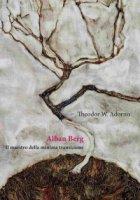 Alban Berg. Il maestro della minima transizione - Adorno Theodor W.
