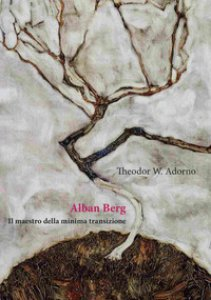 Copertina di 'Alban Berg. Il maestro della minima transizione'
