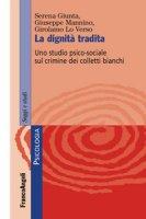 La dignità tradita. Uno studio psico-sociale sul crimine dei colletti bianchi - Giunta Serena, Mannino Giuseppe, Lo Verso Girolamo