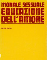 Morale sessuale, educazione dell'amore - Gatti Guido