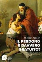 Il perdono è davvero gratuito? - Michael Jensen