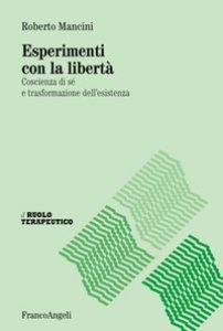 Copertina di 'Esperimenti con la libertà. Coscienza di sé e trasformazione dell'esistenza'