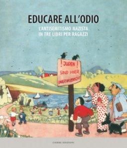 Copertina di 'Educare all'odio. L'antisemitismo nazista in tre libri per ragazzi'