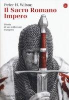 Il Sacro Romano Impero. Storia di un millennio europeo - Wilson Peter H.