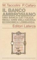 Il Banco Ambrosiano. Una banca cattolica negli anni dell'ascesa economica lombarda - Mario Taccolini, Pietro Cafaro