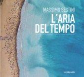 L' aria del tempo. Ediz. illustrata - Sestini Massimo