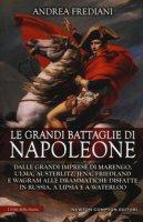 Le grandi battaglie di Napoleone - Frediani Andrea