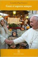 Gesù ci aspetta sempre - Francesco (Jorge Mario Bergoglio)