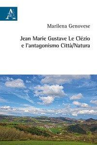Copertina di 'Jean Marie Gustave Le Clézio e l'antagonismo città/natura'