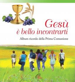 Copertina di 'Gesù è bello incontrarti. Album ricordo della Prima Comunione.'