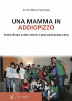 Mamma in Addiopizzo. Storia di una svolta sociale e personale (2004-2014) (Una) - Anna M. Santoro