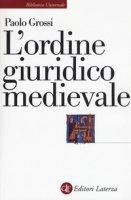 L' ordine giuridico medievale - Grossi Paolo