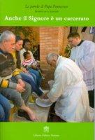 Anche il Signore � un carcerato - Francesco (Jorge Mario Bergoglio)
