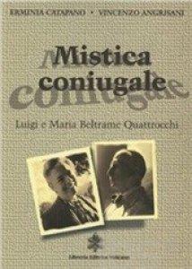 Copertina di 'Mistica coniugale. Luigi e Maria Beltrame Quattrocchi'