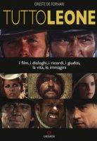 TuttoLeone. I film, i dialoghi, i ricordi, i giudizi, la vita, le immagini - De Fornari Oreste