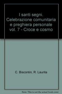 Copertina di 'I santi segni. Celebrazione comunitaria e preghiera personale [vol_7] / Croce e cosmo'