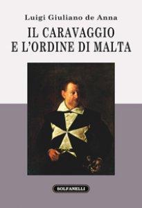 Copertina di 'Il Caravaggio e l'ordine di Malta'