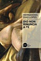 Dio non rinuncia a te - Hernandes Dias Lopes