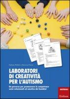 Laboratori di creatività per l'autismo. Un percorso per promuovere le competenze socio-relazionali ed emotive dei bambini - Molteni Stefania, Farina Eleonora