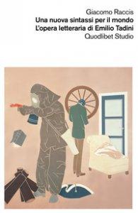 Copertina di 'Una nuova sintassi per il mondo. L'opera letteraria di Emilio Tadini'