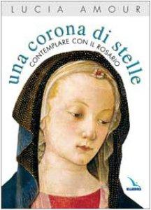 Copertina di 'Una corona di stelle. Contemplare con il Rosario'