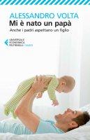 Mi è nato un papà - Alessandro Volta
