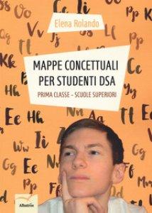 Copertina di 'Mappe concettuali per studenti DSA. Prima classe. Scuole superiori'