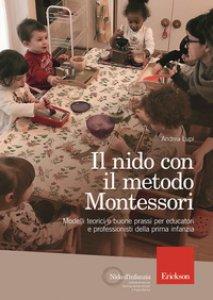 Copertina di 'Il nido con il metodo Montessori. Modelli teorici e buone prassi per educatori e professionisti della prima infanzia'