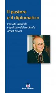Copertina di 'Pastore e il diplomatico. Il lascito culturale e spirituale del cardinale Attilio Nicora. (Il)'
