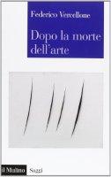 Dopo la morte dell'arte - Federico Vercellone