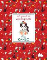 Frida Kahlo. Guide per piccoli alle vite dei grandi - Isabel Thomas