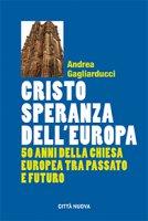 Cristo speranza dell'Europa - Gagliarducci Andrea