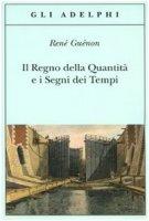 Il regno della quantità e i segni dei tempi - Guénon René