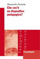 Che cos'è un dispositivo pedagogico? - Ferrante Alessandro