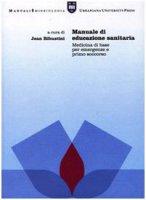 Manuale di educazione sanitaria. Medicina di base per emergenze e primo soccorso - Ribustini J.