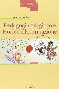 Copertina di 'Pedagogia del gioco e teorie della formazione.'