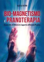Bio-magnetismo e pranoterapia. Il concetto di Olismo in rapporto all'azione pranica - Lo Vetro Alex