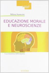 Copertina di 'Educazione morale e neuroscienze. La coscienza dell'empatia.'