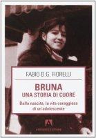 Bruna. Una storia di cuore - Fiorelli Fabio D.