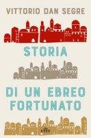Storia di un ebreo fortunato. Con ebook - Segre Vittorio Dan