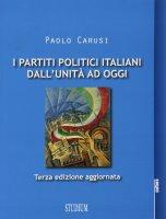 I partiti politici italiani dall'Unità ad oggi - Paolo Carusi