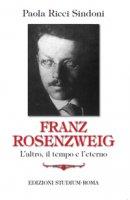Franz Rosenzweig. L'altro, il tempo e l'eterno - Ricci Sindoni Paola