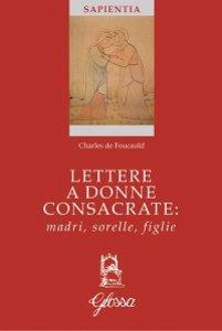 Copertina di 'Lettere a donne consacrate: madri, sorelle, figlie'