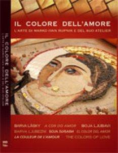 Copertina di 'Il colore dell'amore. L'arte di Marko I. Rupnik e del suo atelier'