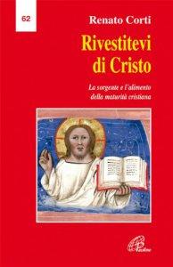 Copertina di 'Rivestitevi di Cristo. La sorgente e l'alimento della maturità cristiana'