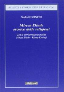 Copertina di 'Mircea Eliade. Storico delle religioni. Con la corrispondenza inedita di Mircea Eliade-Károly Kerényi'